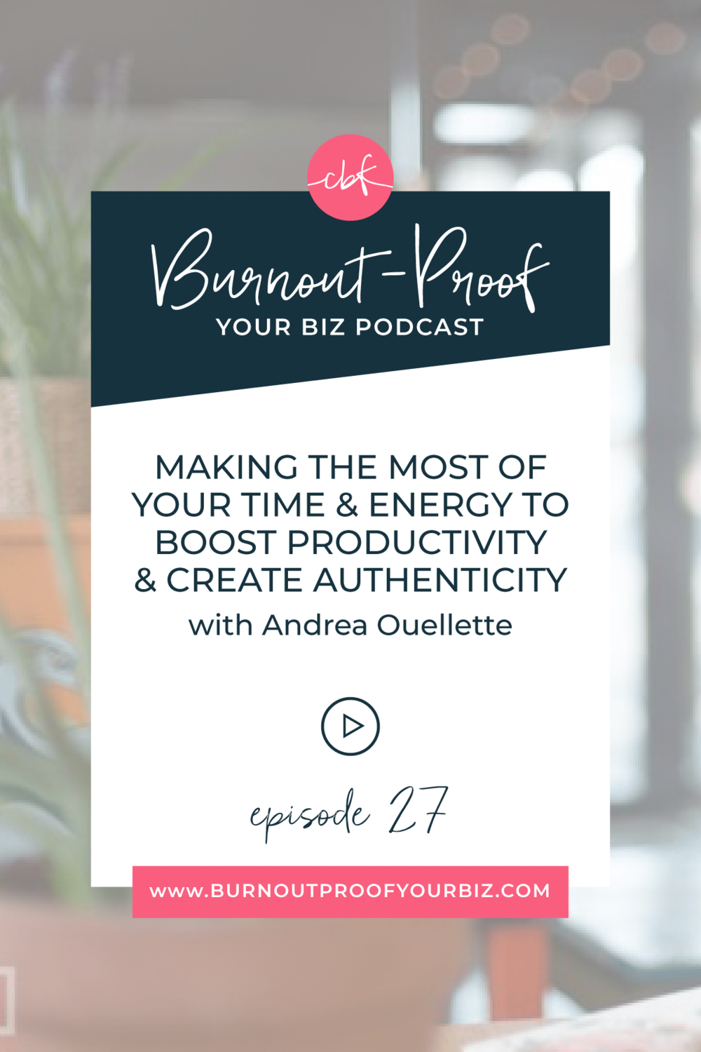 Burnout-Proof Your Biz Podcast with Chelsea B Foster | Episode 027 - Making the Most of Your Time and Energy to Boost Productivity and Create Authenticity with Andrea Ouellette | Learn how to run your biz and live your dream life on your own terms without the fear of burnout.