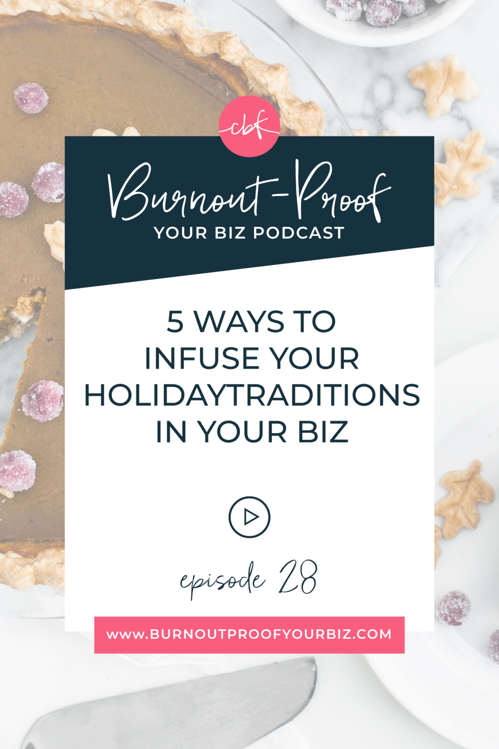 Burnout-Proof Your Biz Podcast with Chelsea B Foster | Episode 028 - 5 Ways to Infuse Your Holiday Traditions In Your Biz | Learn how to run your biz and live your dream life on your own terms without the fear of burnout.