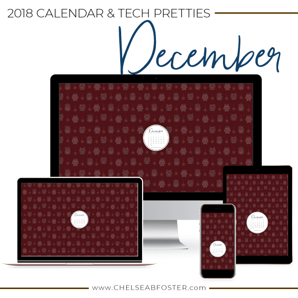 December Tech Pretties for all your devices - desktop, laptop, mobile phone, and tablet. Download for FREE on ChelseaBFoster.com - Helping creatives feel more organized, serve more clients, and live the life of their dreams through design, education, coaching, & consultation.