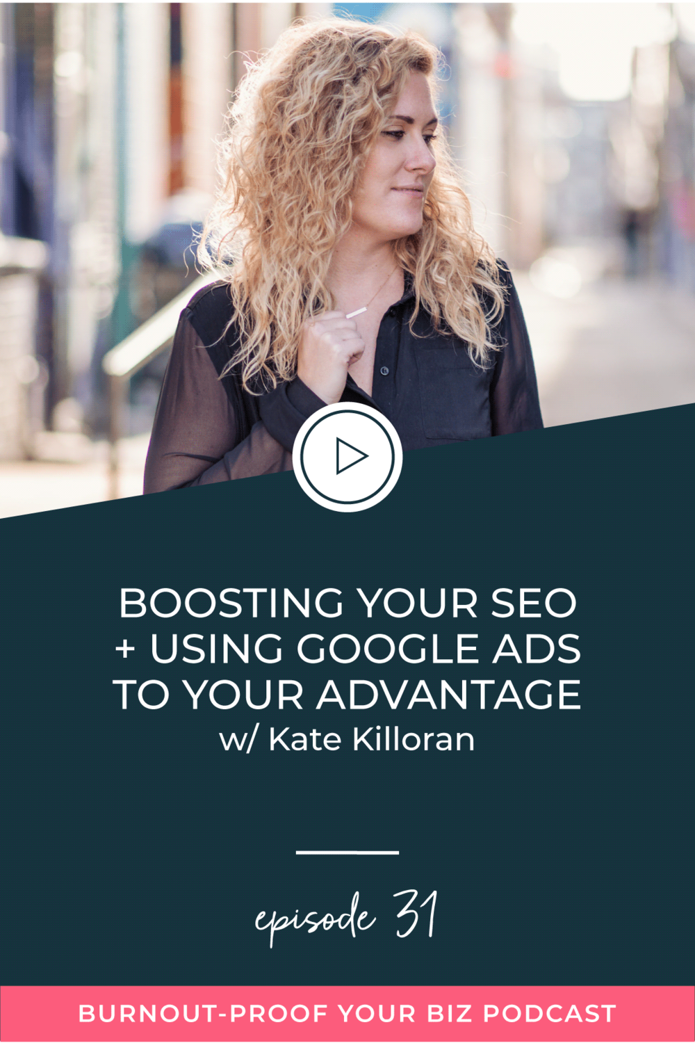 Burnout-Proof Your Biz Podcast with Chelsea B Foster | Episode 031 - Boosting Your SEO + Using Google Ads to Your Advantage with Kate Killoran | Learn how to run your biz and live your dream life on your own terms without the fear of burnout.