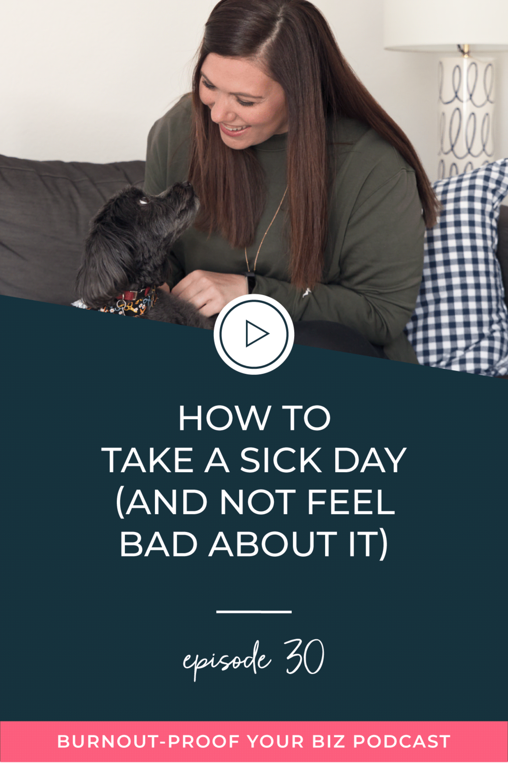 Burnout-Proof Your Biz Podcast with Chelsea B Foster | Episode 030 - How to Take a Sick Day (and Not Feel Bad About It) | Learn how to run your biz and live your dream life on your own terms without the fear of burnout.