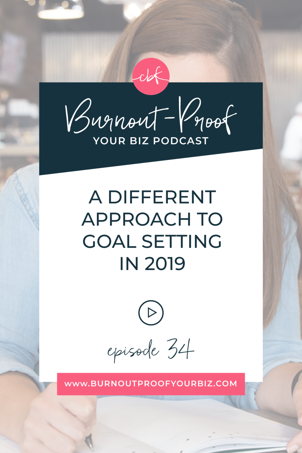 Burnout-Proof Your Biz Podcast with Chelsea B Foster | Episode 034 - A Different Approach to Goal Setting In 2019 || Learn how to run your biz and live your dream life on your own terms without the fear of burnout. || Workflow & Productivity Specialist | Systems | Goal Setting | SMART Method | Business Goals | Business Planning | Mindset