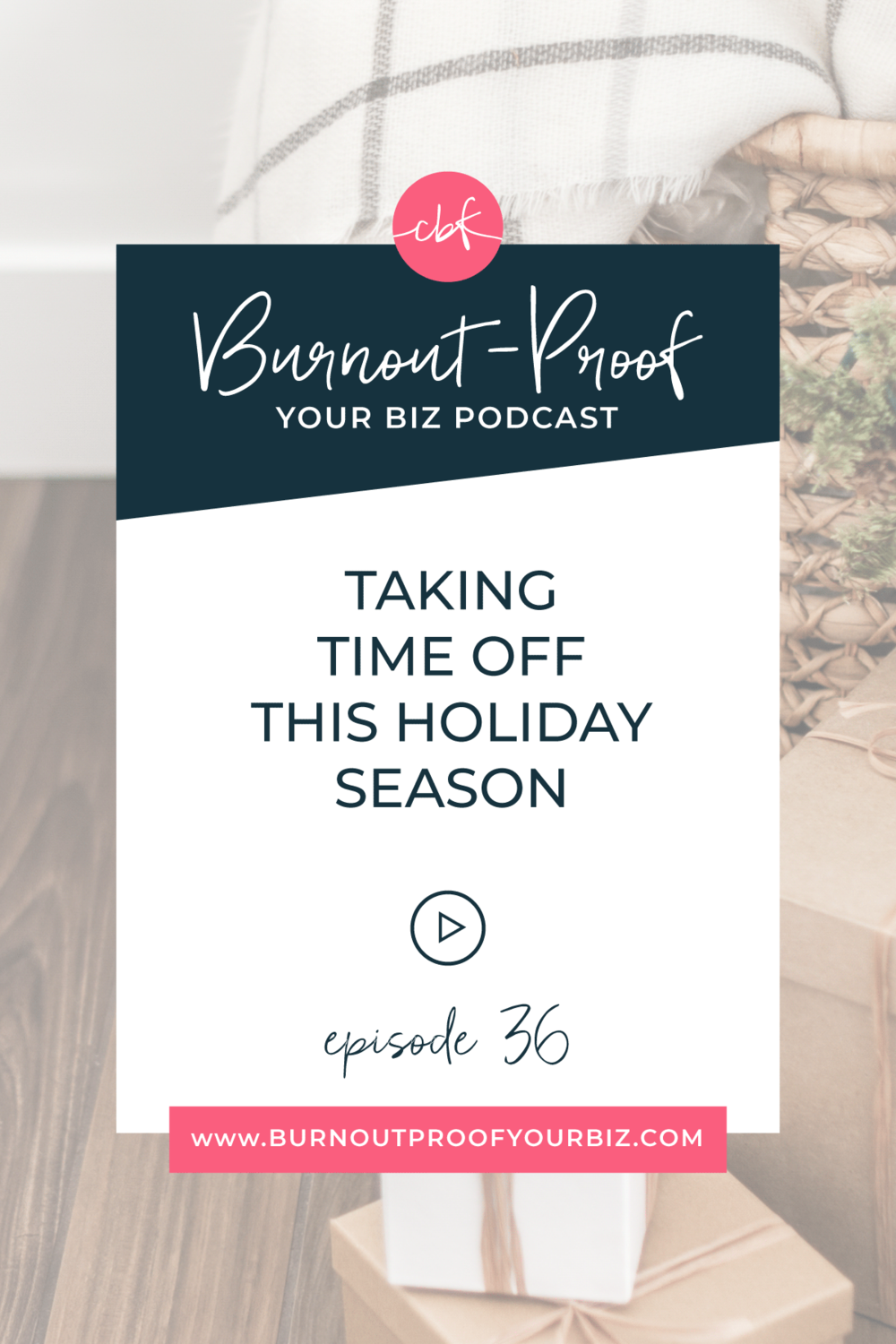 Burnout-Proof Your Biz Podcast with Chelsea B Foster | Episode 036 - Taking a Break this Holiday Season || Learn how to run your biz and live your dream life on your own terms without the fear of burnout. || Workflow & Productivity Specialist | Systems | Automations | Mindset | How to take time off