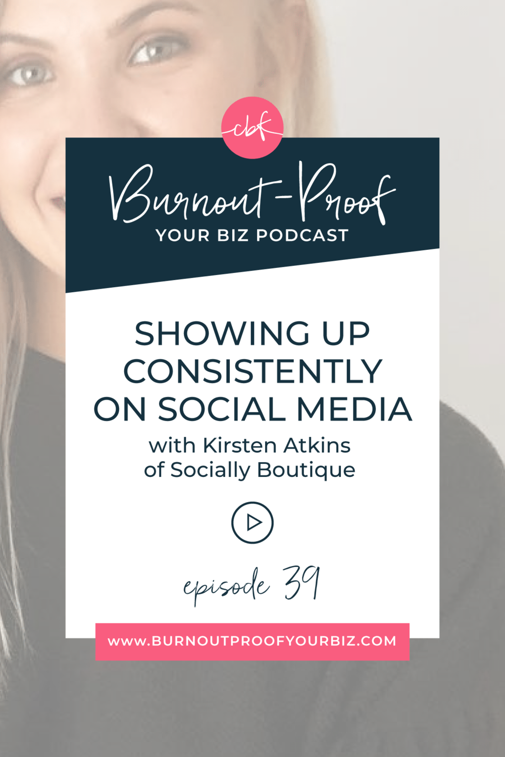 Burnout-Proof Your Biz Podcast with Chelsea B Foster | Episode 039 - Showing Up Consistently On Social Media with Kirsten Atkins of Socially Boutique | Learn how to run your biz and live your dream life on your own terms without the fear of burnout. || Social Media Marketing | Being Consistent | Consistent Social Media | Social Media Posts | Instagram Strategy | Facebook Strategy | Social Media Strategy | Productive Entrepreneur | Productivity | Workflows for Social Media