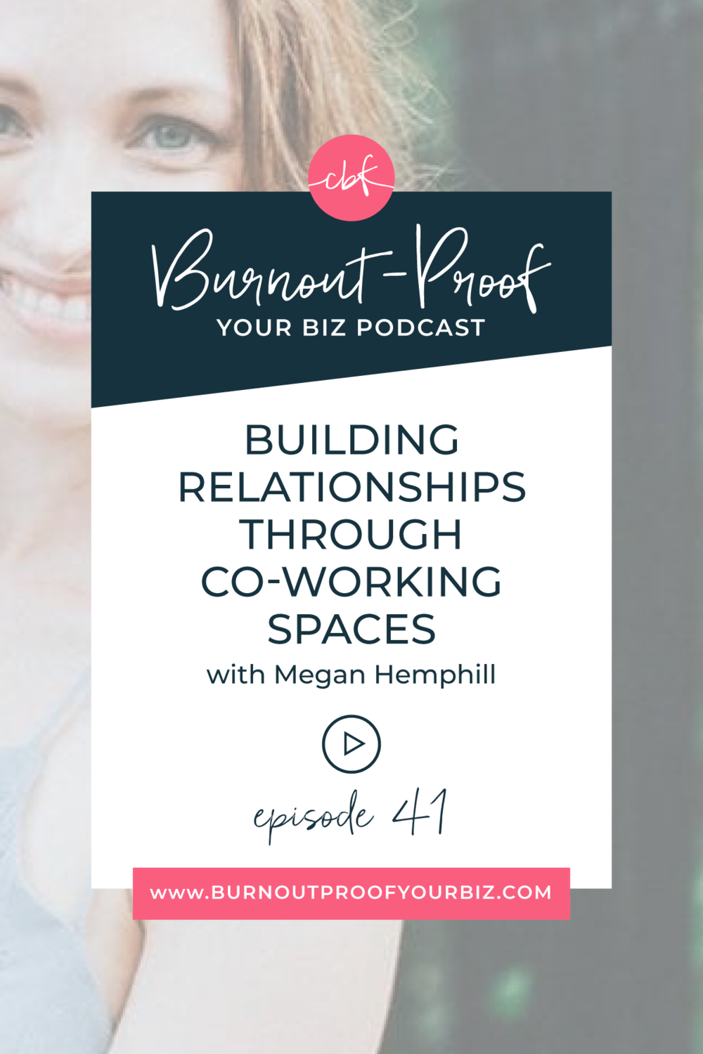 Burnout-Proof Your Biz Podcast with Chelsea B Foster | Episode 041 - Building Relationships through Co-Working Spaces with Megan Hemphill of Firebrand Collective | Learn how to run your biz and live your dream life on your own terms without the fear of burnout. ||| Co-working for creatives | Working from Home | Networking for creatives | Co-working spaces | Avoiding Boundaries | Boundaries for creative business owners | Productive Entrepreneur | Productivity |