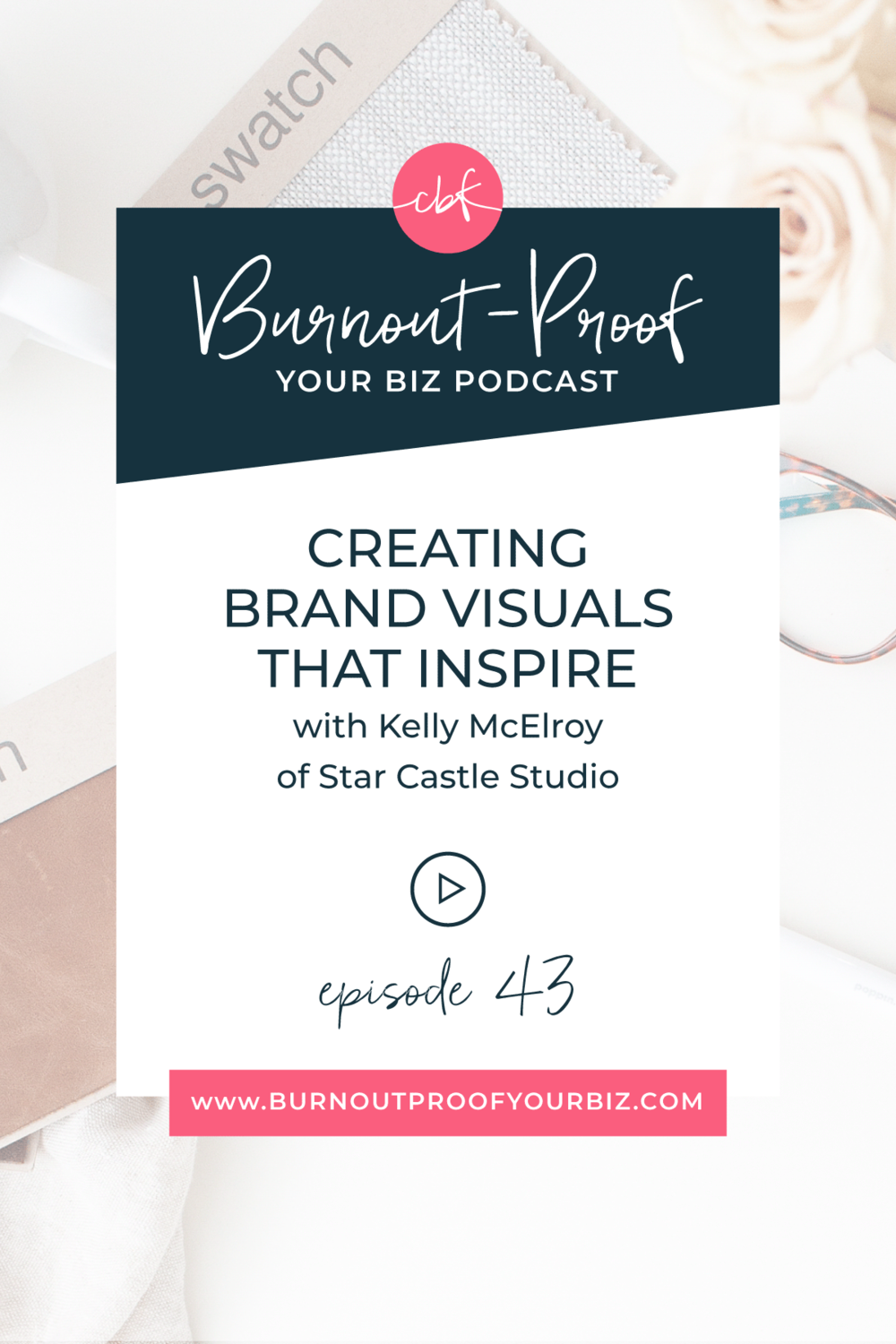 Burnout-Proof Your Biz Podcast with Chelsea B Foster | Episode 043 - Creating Brand Visuals That Inspire with Kelly McElroy of Star Castle Studio | Learn how to run your biz and live your dream life on your own terms without the fear of burnout. ||| Brand Visuals | Branding | Rebranding | Pivoting | Creative Business Branding | When to hire a graphic designer | When to hire a brand expert | Graphic Designer | Brand Expert | Branding Expert | Inspiring Brands | Brands that Inspire