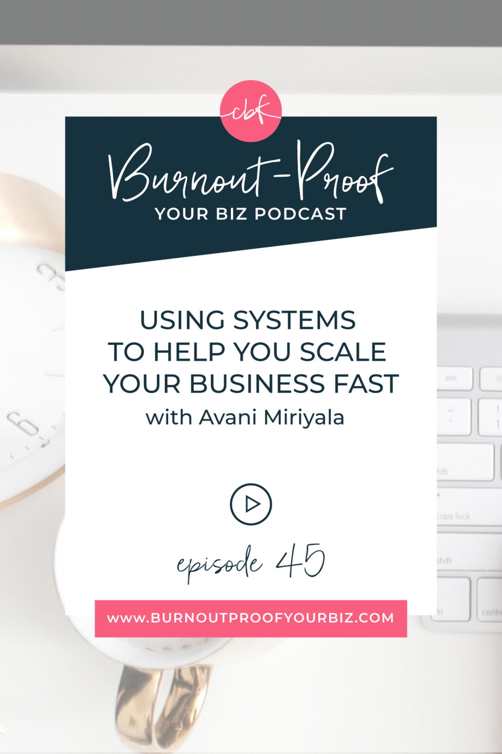 Burnout-Proof Your Biz Podcast with Chelsea B Foster | Episode 045 - Using Systems to Help You Scale Your Business Fast with Avani Miriyala | Learn how to run your biz and live your dream life on your own terms without the fear of burnout. ||| Systems for Freelancers | Systems for creatives | Scaling your business | How to scale your business | Niching down | 6-figure business | Scale to 6-figures | Becoming an Expert | Thought leader | Efficiency for small businesses | Systems to be more efficient | How to be more efficient | Using technology to help you be more efficient