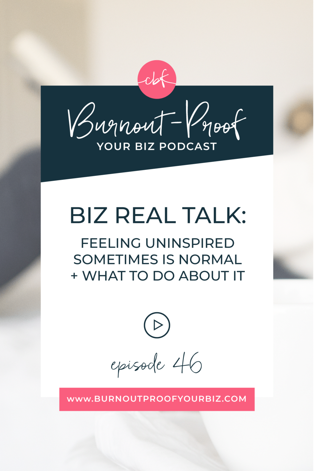 Burnout-Proof Your Biz Podcast with Chelsea B Foster | Episode 046 - Biz Real Talk: Feeling Uninspired Sometimes is Normal + What To Do About It | Learn how to run your biz and live your dream life on your own terms without the fear of burnout.  Business Coach | Workflow & Productivity Specialist | Feeling Uninspired | Feeling Disconnected to your work | The Reality of Running Your Own Business | Behind-the-scenes | Transparency | Vulnerable moments in our business | Ups and Downs of Solo-preneurship | What to do when you feel uninspired | What to do when you feel disconnected to your work | How to get re-inspired in your business | How to realign with your business | Overwhelmed | Stressed-out | Journaling Activity | Creative Entrepreneur | Productivity | Dream life | Freedom lifestyle | Having a business that supports your dream life