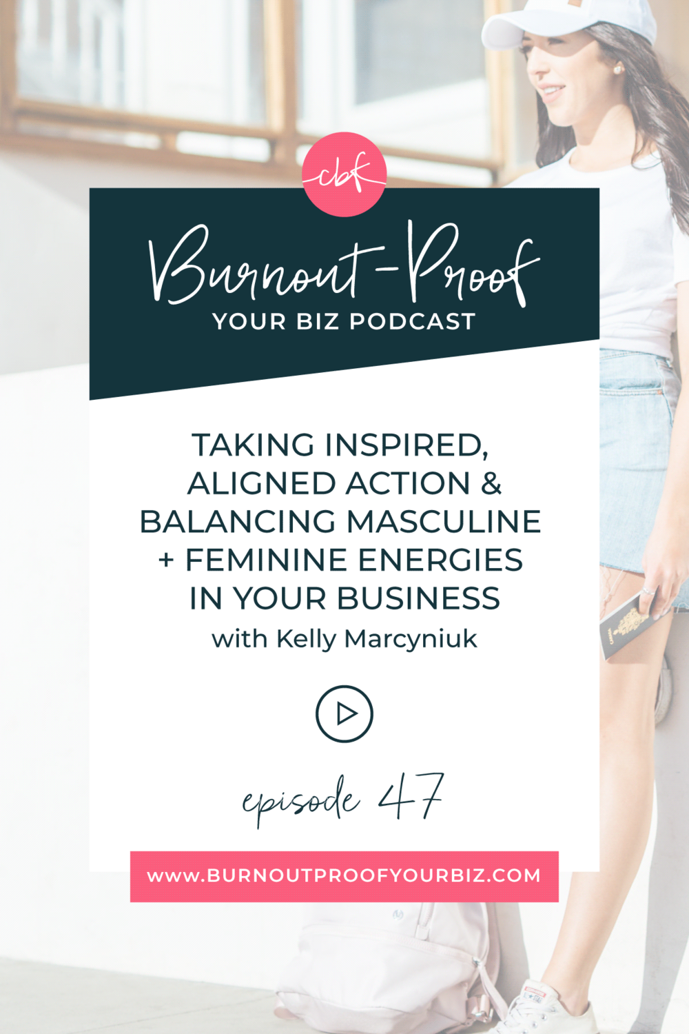 Burnout-Proof Your Biz Podcast with Chelsea B Foster | Episode 047 - Taking Inspired, Aligned Action & Balancing Masculine + Feminine Energies in Your Business with Kelly Marcyniuk | Learn how to run your biz and live your dream life on your own terms without the fear of burnout. ||| BALANCING YOUR ENERGY | TAKING INSPIRED ACTION | TRUSTING THE UNIVERSE | USING YOUR INTUITION | BUSINESS COACH | WORKFLOW & PRODUCTIVITY SPECIALIST | SYSTEMS & ORGANIZATION SPECIALIST FOR COACHES | ADD MORE FREEDOM TO YOUR LIFE | TRUST YOUR INTUITION | INSPIRED, ALIGNED ACTION | PAIR INTUITION WITH ACTION