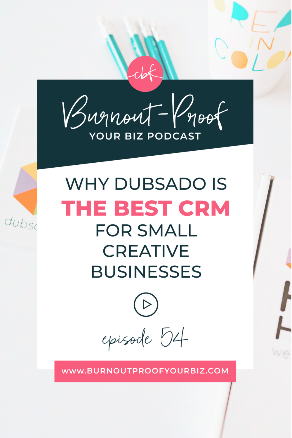 Why Dubsado is THE BEST CRM for small Creative Businesses on the Burnout-Proof Your Biz Podcast with Chelsea B Foster | Episode 054 - Dubsado's New Features: What to Know & How to Use Them In YOUR Biz | Learn how to run your biz and live your dream life on your own terms without the fear of burnout.  |||  Business Coach | Workflow & Productivity Specialist | Dubsado - a CRM for Creatives | Dubsado | Dubsado for Coaches | Dubsado for Photographers | Dubsado for Bloggers | Dubsado for Network Marketers | Dubsado for Graphic Designers | Dubsado New Features | Overwhelmed | Stressed-out | Journaling Activity | Creative Entrepreneur | Creative Influencer | Productivity | Dream life | Freedom Lifestyle | Having a business that supports your dream life | Client onboarding | Leads tracking |
