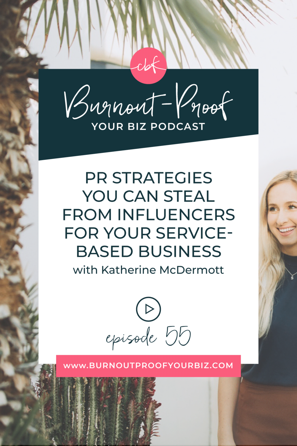 PR STRATEGIES YOU CAN STEAL FROM INFLUENCERS FOR YOUR SERVICE-BASED BUSINESS on Burnout-Proof Your Biz Podcast with Chelsea B Foster | Episode 055 with Katherine McDermott of Slightly Savvy | Learn how to run your biz and live your dream life on your own terms without the fear of burnout.  |||  PUBLIC RELATIONS FOR SERVICE-BASED BUSINESSES | BRAND PARTNERSHIPS | PR STRATEGIES THAT INFLUENCERS USE | ENTREPRENEUR INFLUENCER | WORKING WITH BRANDS AS AN ENTREPRENEUR | BRAND COLLABORATIONS | AFFILIATE MARKETING | BECOMING AN INFLUENCER | OUTSOURCING | BUSINESS COACH | WORKFLOW & PRODUCTIVITY SPECIALIST | SYSTEMS & ORGANIZATION SPECIALIST FOR COACHES | ADD MORE FREEDOM TO YOUR LIFE | BUSINESS COACH FOR BLOGGERS