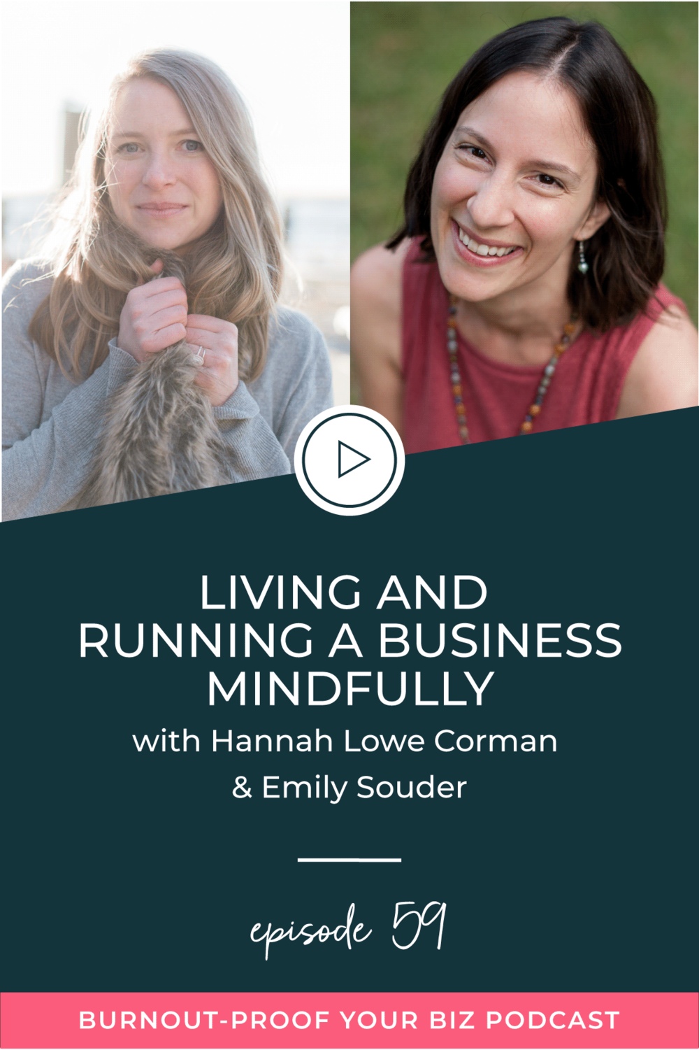 Burnout-Proof Your Biz Podcast with Chelsea B Foster | Episode 059 - Living and Running a Business Mindfully with Hannah Lowe Corman and Emily Souder | Learn how to run your biz and live your dream life on your own terms without the fear of burnout | Learn how to run your biz and live your dream life on your own terms without the fear of burnout.  |||  LIVING MINDFULLY | SELF-LOVE FOR ENTREPRENEURS | MINDFUL MEDITATIONS FOR MOMS | REIKI HEALING | MUTLI-PASSIONATE CREATIVES | BUSINESS BESTIES