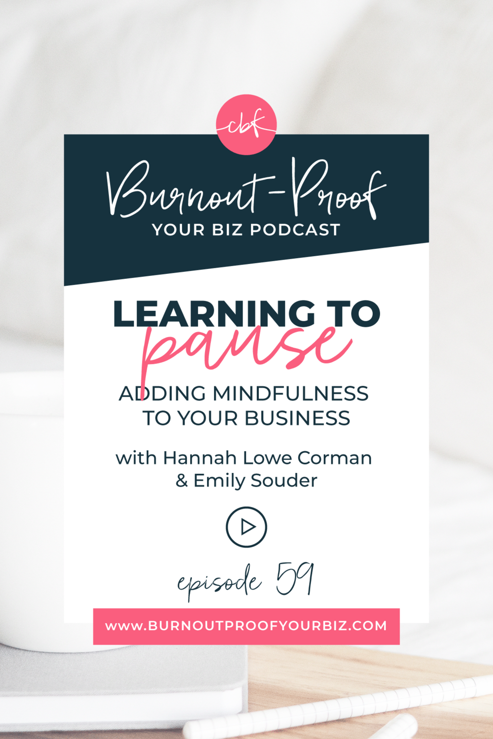 LEARNING TO PAUSE | ADDING MINDFULNESS TO YOUR BUSINESS on the Burnout-Proof Your Biz Podcast with Chelsea B Foster | Episode 059 - Living and Running a Business Mindfully with Hannah Lowe Corman and Emily Souder | Learn how to run your biz and live your dream life on your own terms without the fear of burnout | Learn how to run your biz and live your dream life on your own terms without the fear of burnout.  |||  LIVING MINDFULLY | SELF-LOVE FOR ENTREPRENEURS | MINDFUL MEDITATIONS FOR MOMS | REIKI HEALING | MUTLI-PASSIONATE CREATIVES | BUSINESS BESTIES
