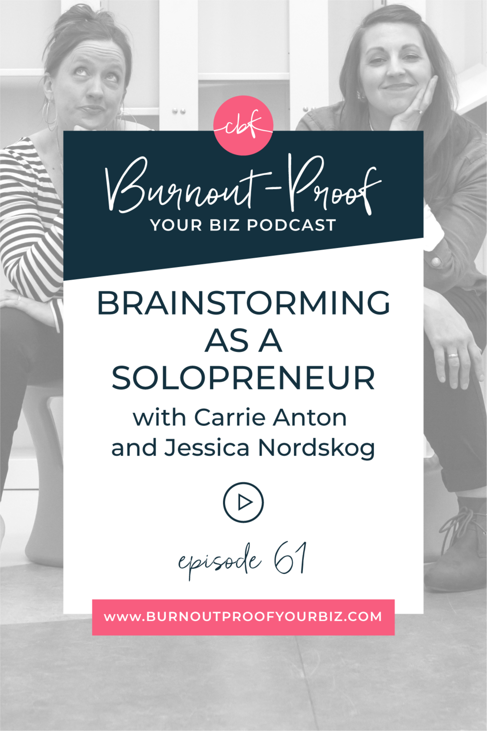 Burnout-Proof Your Biz Podcast with Chelsea B Foster | Episode 061 - Brainstorming as a Solopreneur with Carrie Anton and Jessica Nordskog | Learn how to run your biz and live your dream life on your own terms without the fear of burnout.  |||  BURN OUT PROOF YOUR BUSINESS PODCAST | BRAINSTORMING GUIDE | BRAINSTORMING FOR SOLOPRENEURS | MULTI-PASSIONATE CREATIVES | PREVENTING OVERWHELM IS YOUR BUSINESS | BRAINSTORMING ACTIVITIES