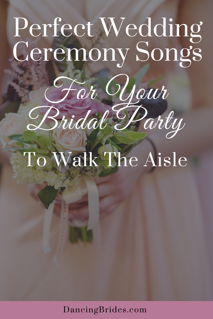 Wedding Ceremony Songs.Perfect Wedding Ceremony Songs For Your Bridal Party To Walk The