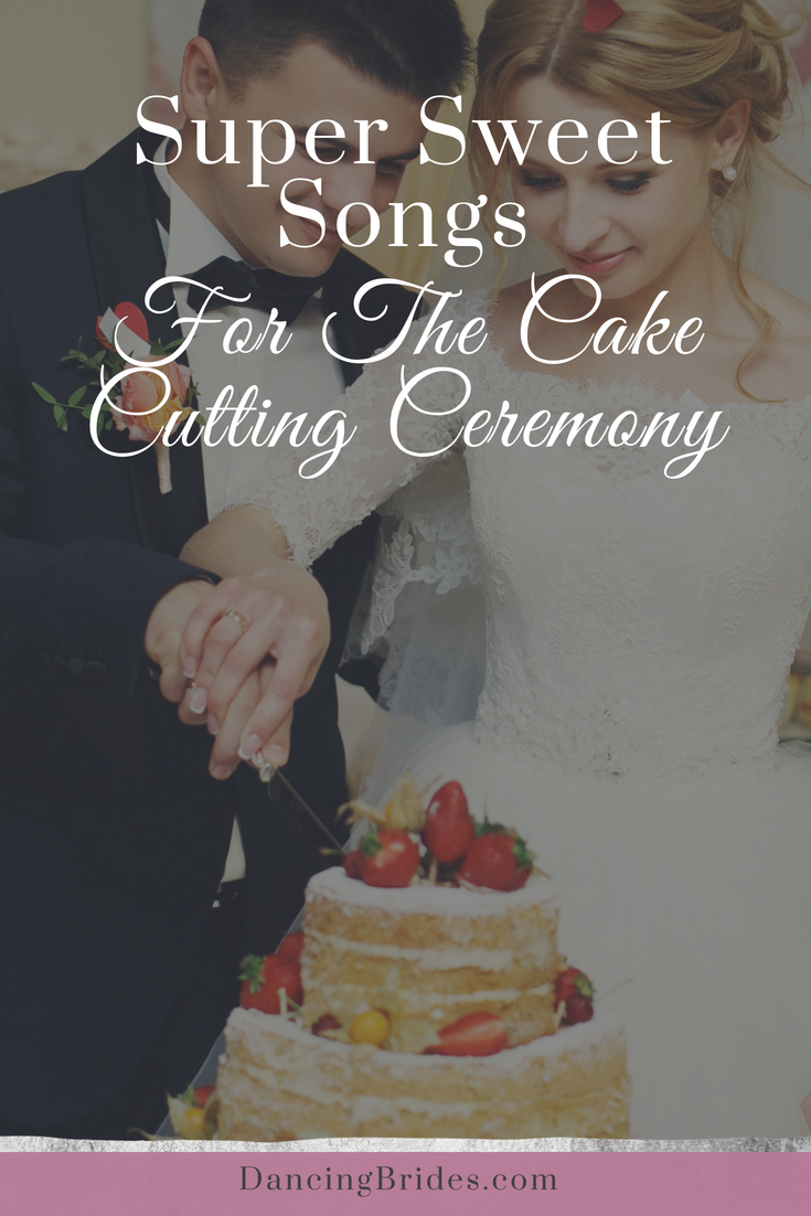 super sweet songs for the cake cutting ceremony dancing brides