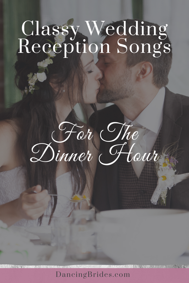 Classy Wedding Reception Songs For The Dinner Hour Dancing Brides