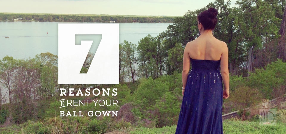 Seven Reasons to Rent Your Ball Gown — InDependent