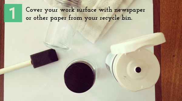 1.	Cover your work surface with newspaper or other paper from your recycle bin.