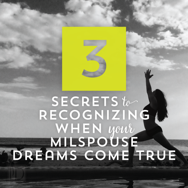 How to recognize your mil spouse dreams are coming true.