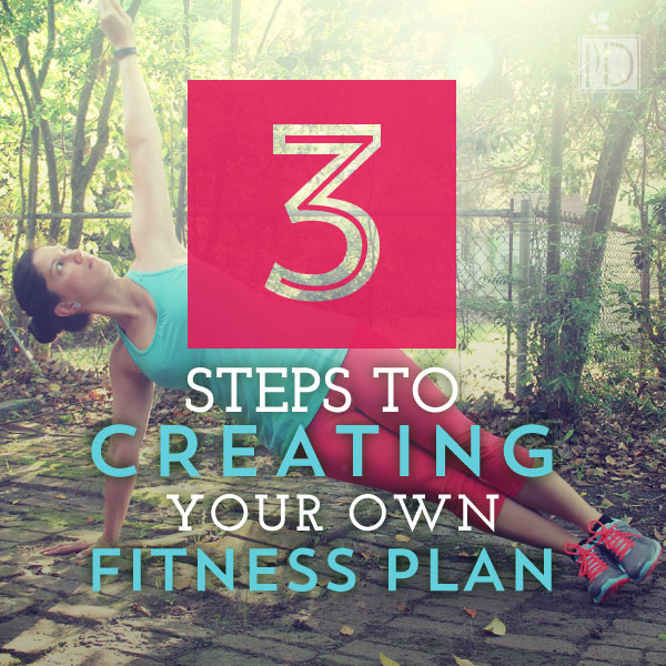 Three Steps to Creating Your Own Fitness Plan