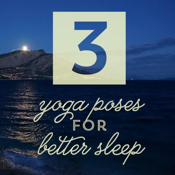 Three Yoga Poses for Better Sleep