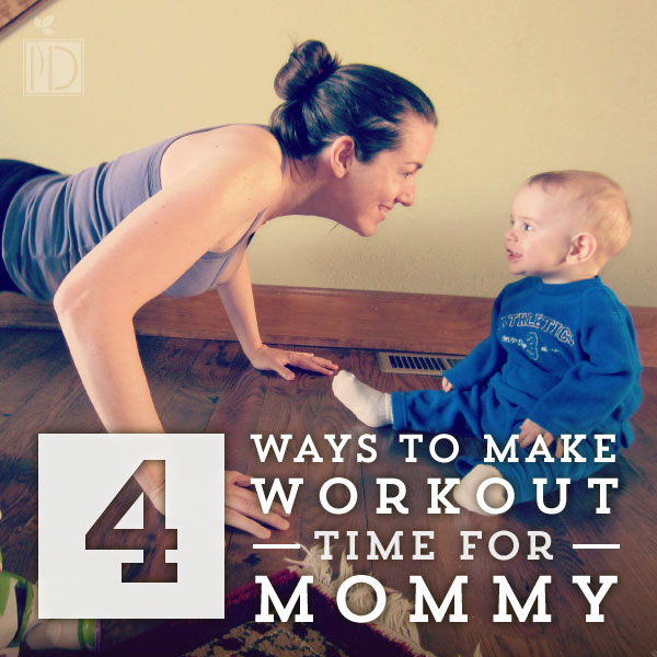 Four Ways to Make Workout Time for Mommy