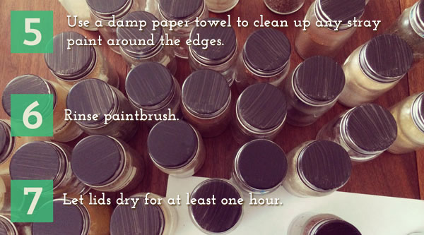 5.	Use a damp paper towel to clean up any stray paint around the edges. 6.	Rinse paintbrush. 7.	Let lids dry for at least one hour.