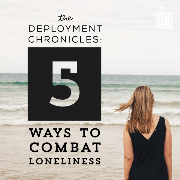 Deployment chronicles: ways to combat loneliness during a deployment of a loved one.