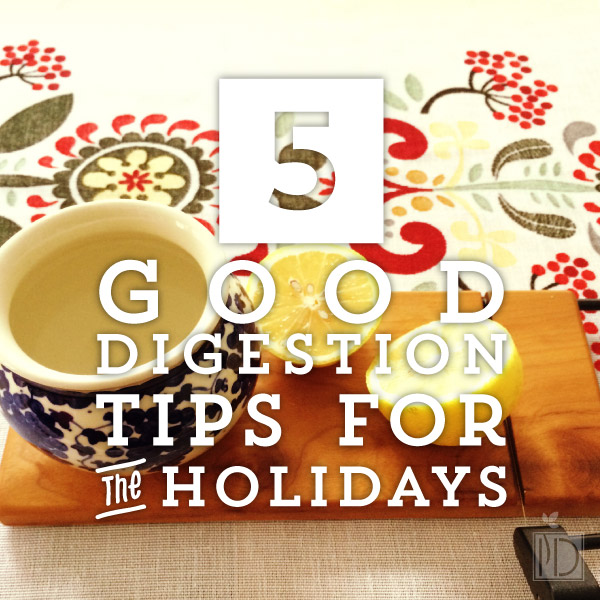 Five Good Digestion Tips for the Holidays