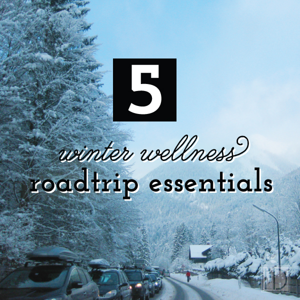 Five Winter Wellness Road Trip Essentials