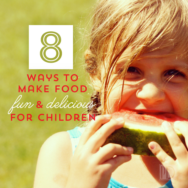 Eight Ways to Make Food Fun and Delicious for Children