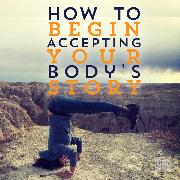 How to Begin Accepting Your Body's Story