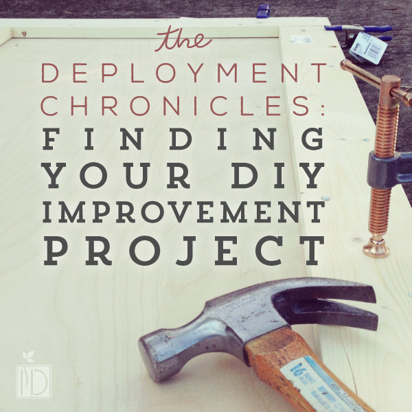 The Deployment Chronicles: Find Your DIY Improvement Project