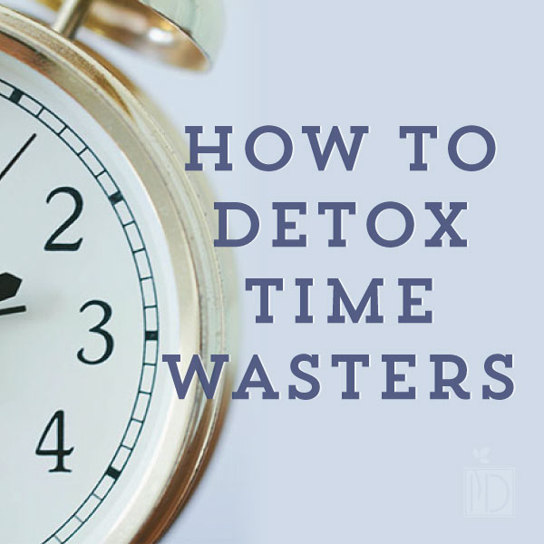 How to Detox Time Wasters
