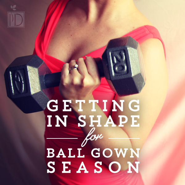 Get in Shape for Ball Gown Season