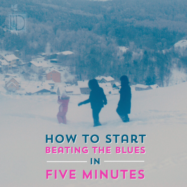 How to Start Beating the Blues in Five Minutes