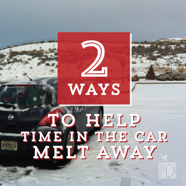 Two Ways to Help Time In the Car Melt Away