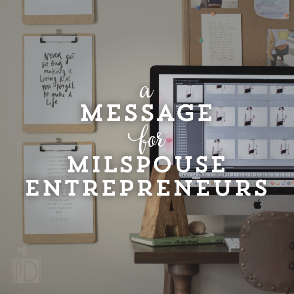 A Message for MilSpouse Entrepreneurs