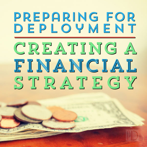 Preparing for Deployment: Creating a Financial Strategy