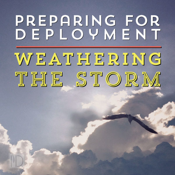 Preparing for Deployment:  Weathering the Storm