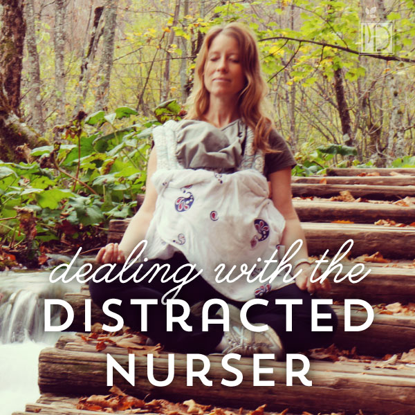 Dealing With the Distracted Nurser