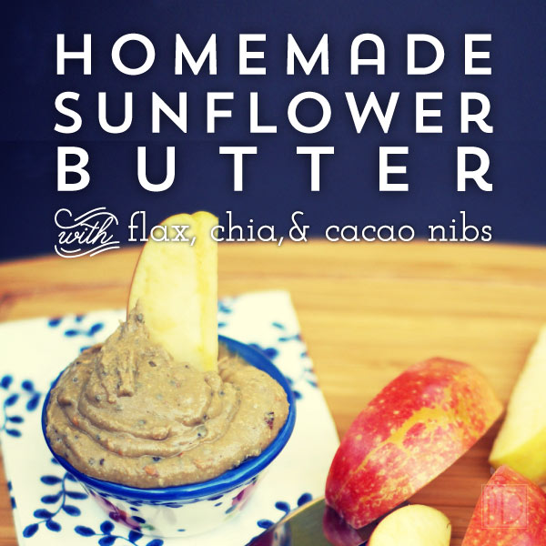 Homemade Sunflower Butter with Flax, Chia, and Cacao Nibs