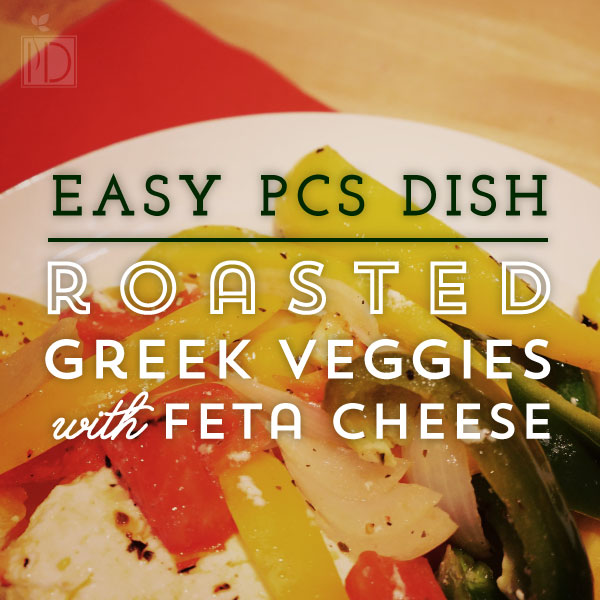 Easy PCS Dish: Roasted Greek Veggies with Feta