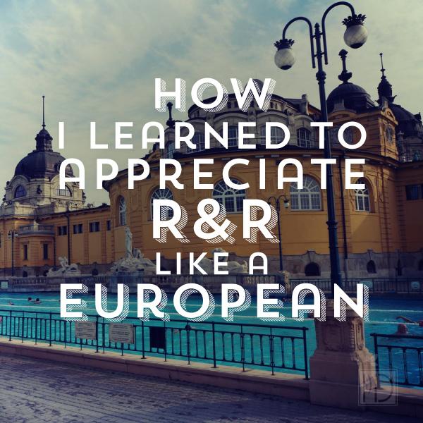 How I Learned to Appreciate R&R like a European