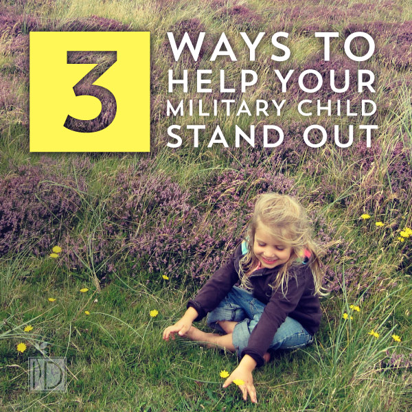 Three Ways to Help Your Military Child Stand Out