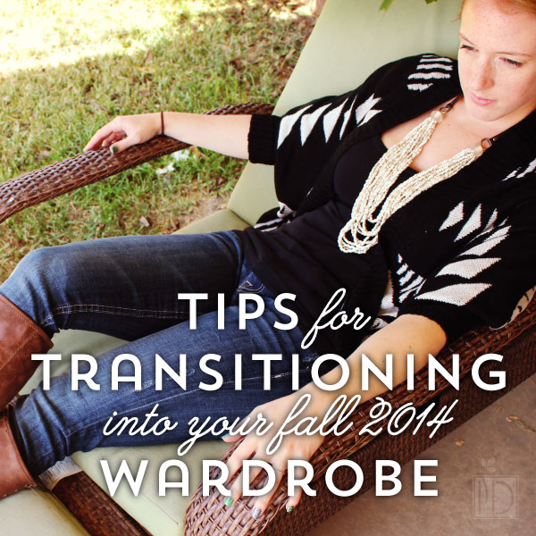Tips for Transitioning Into Your Fall 2014 Wardrobe