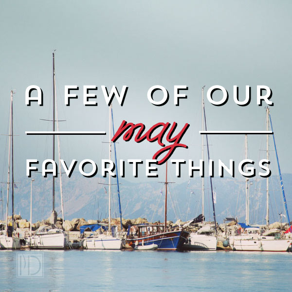 Our favorite things: May