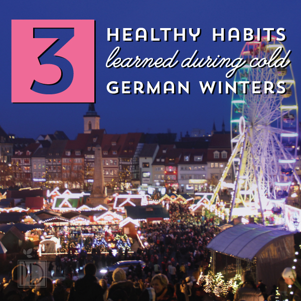 Three Healthy Habits Learned During Cold German Winters