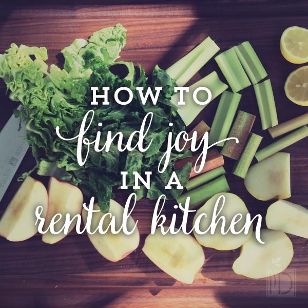 How to Find Joy in a Rental Kitchen